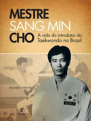 Livro Mestre Sang Min Cho - A vida do introdutor do Taekwondo no Brasil